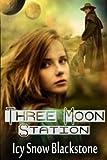 Three Moon Station (Three Moon Series Book 1)