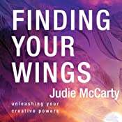 Finding Your Wings: Unleashing Your Creative Powers | [Judie McCarty]