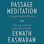 Passage Meditation - A Complete Spiritual Practice: Train Your Mind and Find a Life That Fulfills | Eknath Easwaran
