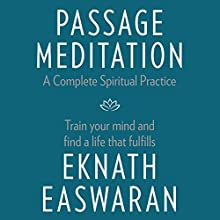 Passage Meditation - A Complete Spiritual Practice: Train Your Mind and Find a Life That Fulfills Audiobook by Eknath Easwaran Narrated by Paul Bazely