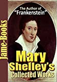 Mary Shelley's Collected Works: Frankenstein, Valperga, and More! (10 Works): Gothic Novels
