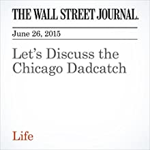 Let's Discuss the Chicago Dadcatch (       UNABRIDGED) by Jason Gay Narrated by Ken Borgers
