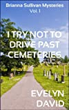 img - for I Try Not To Drive Past Cemeteries (The Brianna Sullivan Mysteries Book 1) book / textbook / text book