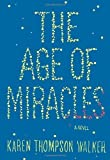 The Age of Miracles by Karen Thompson Walker (Jun 26 2012)