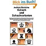 Schach und Schachvarianten: Spielregeln des Schachs und bekannte Schachvarianten: Westlich, Chinesisch, Japanisch...