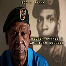 Melvin Morris: American Soldier Audiobook by Scott Frank Narrated by William Butler
