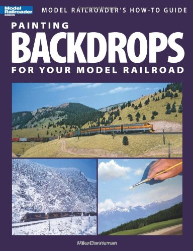 Painting Backdrops for Your Model Railroad (Model Railroader's How-To Guides)