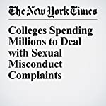 Colleges Spending Millions to Deal with Sexual Misconduct Complaints | Anemona Hartocollis