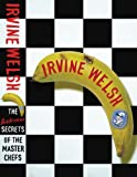 Irvine Welsh The Bedroom Secrets of the Master Chefs