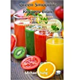 img - for [ GREEN SMOOTHIE RECIPES BIBLE: 39 OF THE BEST GREEN SMOOTHIE RECIPES, JUICING REC ] By Chung, Michael ( Author) 2013 [ Paperback ] book / textbook / text book