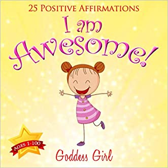 I am Awesome! (25 Positive Affirmations Ages 1-100)