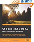 C# 6 and .NET Core 1.0: Modern Cross-...