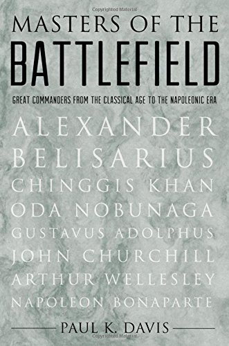 Masters of the Battlefield: Great Commanders From the Classical Age to the Napoleonic Era