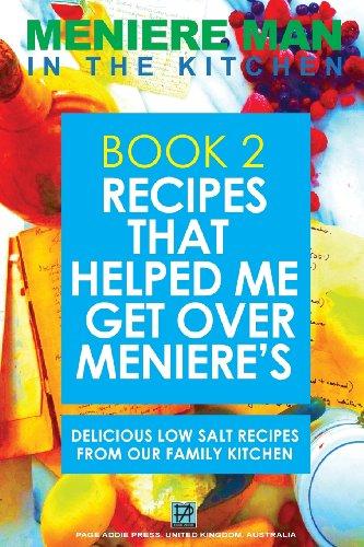 Meniere Man In The Kitchen. Book 2. Recipes That Helped Me Get Over Meniere's.: Delicious Low Salt Recipes From Our Family Kitchen by Meniere Man