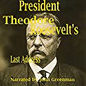 President Theodore Roosevelt's Last Address Audiobook by Theodore Roosevelt Narrated by John Greenman