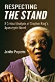 Respecting the Stand: A Critical Analysis of Stephen King''s Apocalpytic Novel Jenifer Paquette