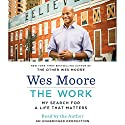 The Work: My Search for a Life That Matters (       UNABRIDGED) by Wes Moore Narrated by Wes Moore