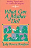 img - for What Can a Mother Do? book / textbook / text book