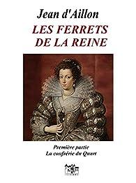 Les ferrets de la reine - Jean d' Aillon