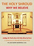 img - for The Holy Shroud - Why We Believe book / textbook / text book