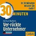30 Minuten Ver-rückte Unternehmer Hörbuch von Helmut Muthers Gesprochen von: Gilles Karolyi, Gabi Franke, Heiko Grauel