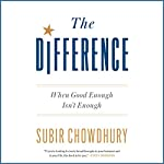 The Difference: When Good Enough Isn't Enough | Subir Chowdhury