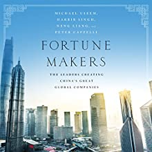 Fortune Makers: The Leaders Creating China's Great Global Companies Audiobook by Peter Cappelli, Habir Singh, Michael Useem, Neng Liang Narrated by Jeff Cummings