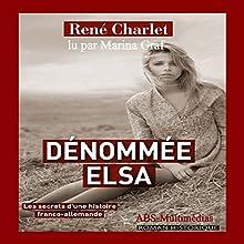 Dénommée Elsa : Les secrets d'une histoire franco-allemande   Livre audio Auteur(s) : René Charlet Narrateur(s) : Marina Graf