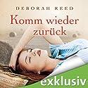 Komm wieder zurück Hörbuch von Deborah Reed Gesprochen von: Antje von der Ahe