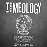 Timeology: Gaining Perspective and Living Your Life to the Fullest | Matt Munson