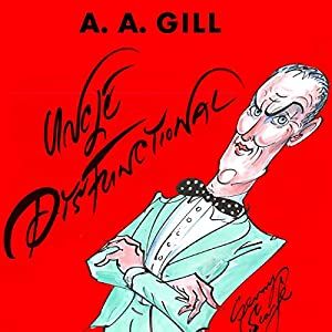 Uncle Dysfunctional: Uncompromising Answers to Life's Most Painful Problems Hörbuch von AA Gill Gesprochen von: Alexander Armstrong