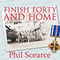Finish Forty and Home: The Untold World War II Story of B-24s in the Pacific (       UNABRIDGED) by Phil Scearce Narrated by Danny Campbell