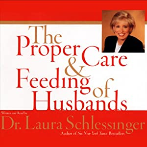 The Proper Care and Feeding of Husbands | [Dr. Laura Schlessinger]