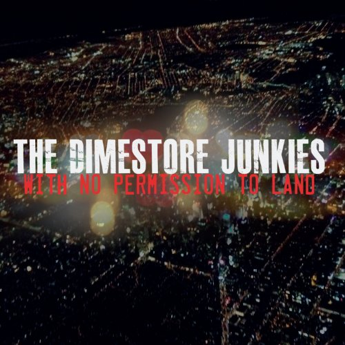 Dimestore Junkies - With No Permission To Land