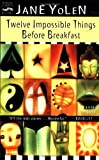 Twelve Impossible Things Before Breakfast: Stories