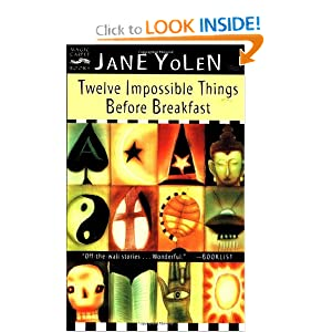 Twelve Impossible Things Before Breakfast: Stories by Jane Yolen