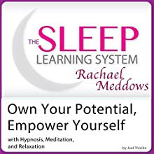 Own Your Potential, Empower Yourself: Hypnosis, Meditation, Relaxation: The Sleep Learning System with Rachael Meddows  by Joel Thielke Narrated by Rachael Meddows
