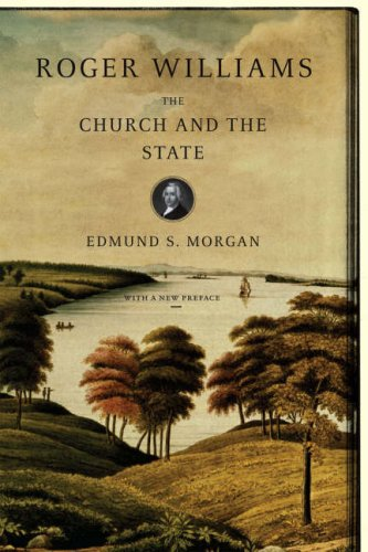 Roger Williams: The Church and the State, EDMUND S. MORGAN