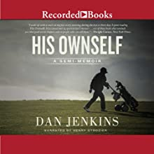 His Ownself: A Semi-Memoir (       UNABRIDGED) by Dan Jenkins Narrated by Henry Strozier