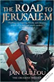 The Road to Jerusalem: Crusades Trilogy Bk. 1: Crusades Trilogy, Book 1 (Crusades Trilogy 1)