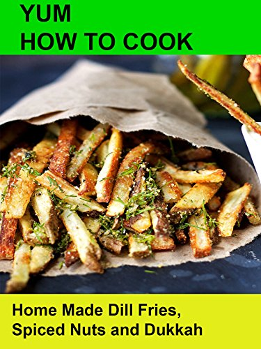 Yum! How To Cook Home Made Dill Fries, Spiced Nuts and Dukkah