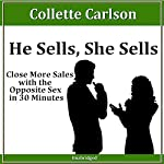 He Sells, She Sells: Close More Sales with the Opposite Sex in 30 minutes | Colette Carlson