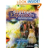 Digital Expressions: Creating Digital Art with Adobe Photoshop Elements by Susan Tuttle