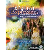 Digital Expressions: Creating Digital Art with Adobe Photoshop Elements ~ Susan Tuttle