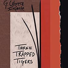 Three Trapped Tigers Audiobook by G. Cabrera Infante, Donald Gardner - translator, Suzanne Jill Levine - translator Narrated by Enrico Santi