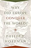 img - for Why Did Europe Conquer the World? (Princeton Economic History of the Western World) book / textbook / text book