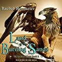 Land of the Burning Sands (       UNABRIDGED) by Rachel Neumeier Narrated by Paul Michael Garcia