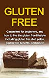Gluten Free: Gluten free for beginners, and how to live the gluten free lifestyle including gluten free diet, paleo, gluten free benefits, and more!