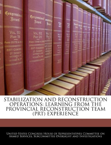 Stabilization And Reconstruction Operations: Learning From The Provincial Reconstruction Team (PRT) Experience