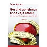 """Gesund abnehmen ohne Jojo-Effekt: Wie man sein Wunschgewicht dauerhaft h�ltvon """"Peter Mersch"""""""